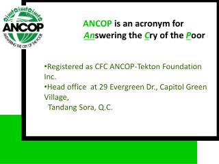 ANCOP  is an acronym for An swering the  C ry of the  P oor