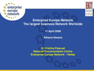 Enterprise Europe Network  The largest business Network Worlwide 11 April 2008 Athens-Greece