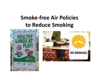 Smoke-free Air Policies   to Reduce Smoking