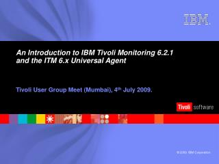An Introduction to IBM Tivoli Monitoring 6.2.1 and the ITM 6.x Universal Agent
