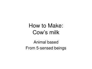 How to Make: Cow's milk