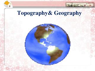 Topography& Geography
