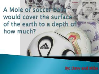 A Mole of soccer balls would cover the surface of the earth to a depth of how much?