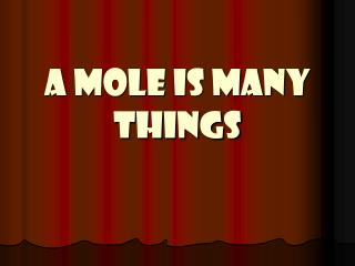 A Mole is Many Things