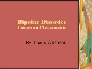 Bipolar Disorder Causes and Treatments