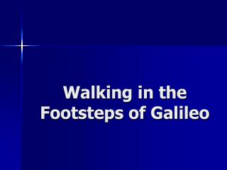 Walking in the Footsteps of Galileo