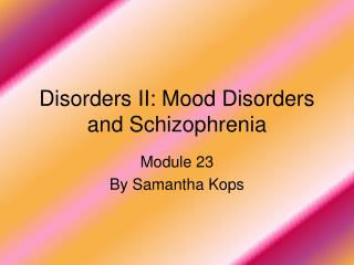 Disorders II: Mood Disorders and Schizophrenia