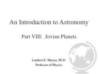 An Introduction to Astronomy Part VIII:  Jovian Planets