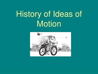 History of Ideas of Motion