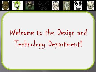 Welcome to the Design and Technology Department!