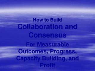 How to Build Collaboration and Consensus