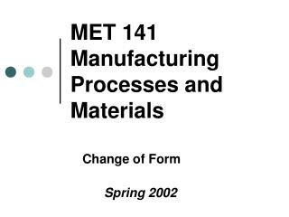 MET 141 Manufacturing Processes and Materials