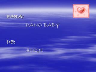 PARA: DANO BABY DE: ANGIE