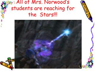 All of Mrs. Norwood's students are reaching for the  Stars!!!