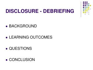 DISCLOSURE - DEBRIEFING