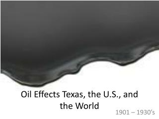Oil Effects Texas, the U.S., and the World