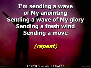 I'm sending a wave of My anointing Sending a wave of My glory Sending a fresh wind Sending a move