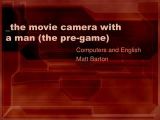 _the movie camera with a man (the pre-game)