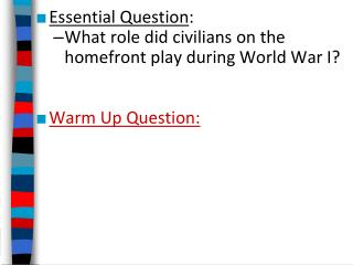 Essential Question : What role did civilians on the homefront play during World War I?