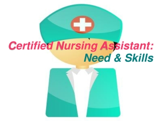 Certified Nursing Assistant: Need & Skills