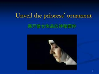 Unveil the prioress '  ornament