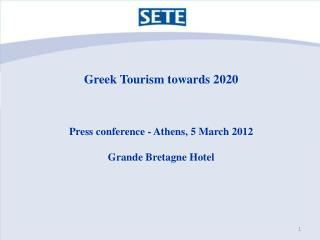 Greek Tourism towards 2020 Press conference - Athens, 5 March 2012 Grande Bretagne Hotel