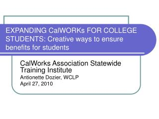 EXPANDING CalWORKs FOR COLLEGE STUDENTS: Creative ways to ensure benefits for students