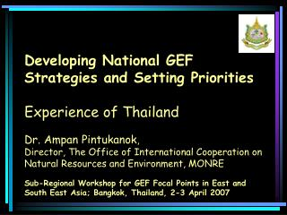 Developing National GEF Strategies and Setting Priorities Experience of Thailand