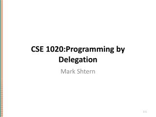 CSE 1020:Programming by Delegation