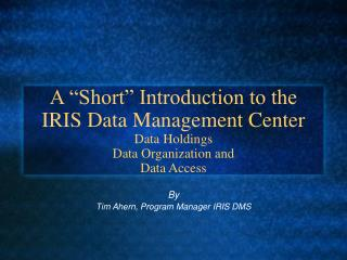 By Tim Ahern, Program Manager IRIS DMS