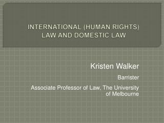 INTERNATIONAL HUMAN RIGHTS LAW AND DOMESTIC LAW