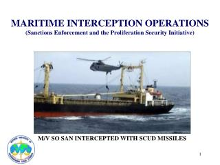 MARITIME INTERCEPTION OPERATIONS (Sanctions Enforcement and the Proliferation Security Initiative)