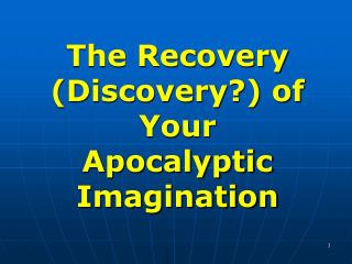 The Recovery (Discovery?) of Your Apocalyptic Imagination