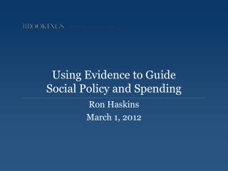 Using Evidence to Guide  Social Policy and Spending