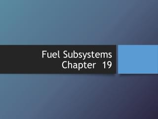 Fuel Subsystems Chapter  19