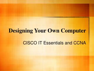 Designing Your Own Computer
