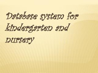 Database system for kindergarten and nursery