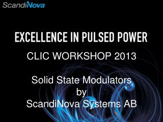 CLIC WORKSHOP 2013 Solid State Modulators by ScandiNova Systems AB