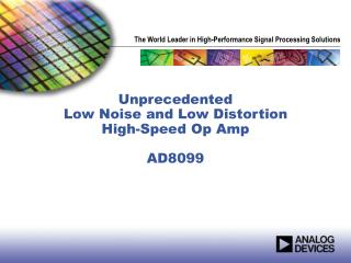Unprecedented  Low Noise and Low Distortion  High-Speed Op Amp AD8099