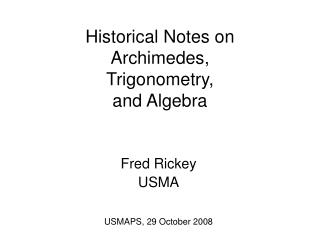 Historical Notes on  Archimedes,  Trigonometry,  and Algebra