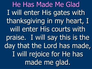 He Has Made Me Glad