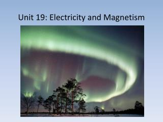 Unit 19: Electricity and Magnetism