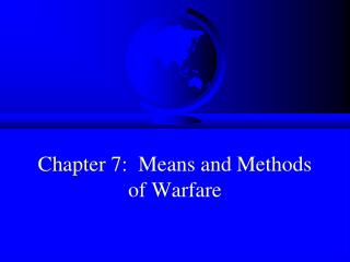 Chapter 7:  Means and Methods of Warfare