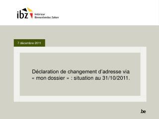 Déclaration de changement d'adressevia «mon dossier»: situation au 31/10/2011.