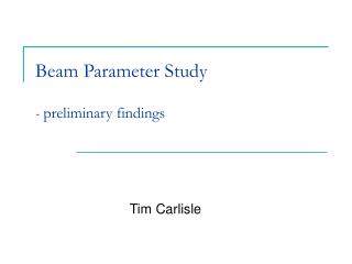 Beam Parameter Study -  preliminary findings