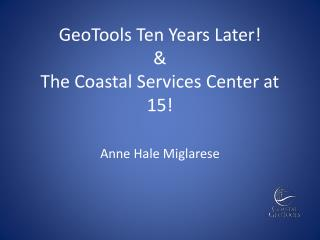 GeoTools Ten Years Later! & The Coastal Services Center at 15!