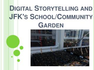 Digital Storytelling and JFK's School/Community Garden