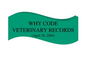WHY CODE VETERINARY RECORDS (April 30, 2004)