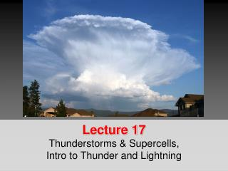 Lecture 17 Thunderstorms &  Supercells ,  Intro to Thunder and Lightning