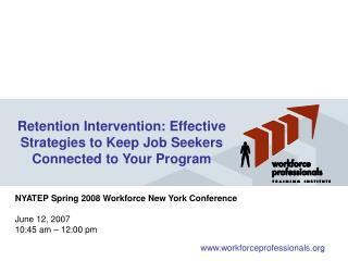 NYATEP Spring 2008 Workforce New York Conference June 12, 2007 10:45 am – 12:00 pm